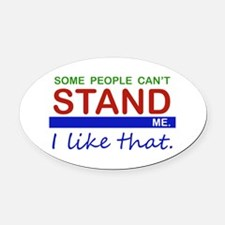 Some People Can't Stand Me Oval Car Magnet