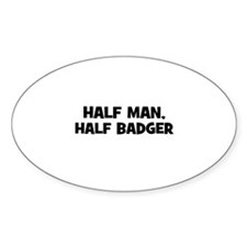 half man, half badger Oval Decal