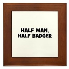 half man, half badger Framed Tile