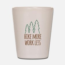 Hike More Work Less Shot Glass