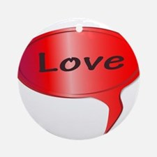 Love Speech Bubble Round Ornament