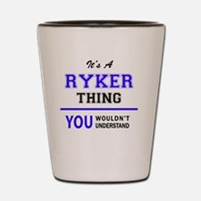 It's RYKER thing, you wouldn't understa Shot Glass