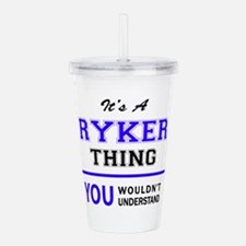 It's RYKER thing, you Acrylic Double-wall Tumbler