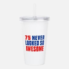 75 Never looked So Muc Acrylic Double-wall Tumbler