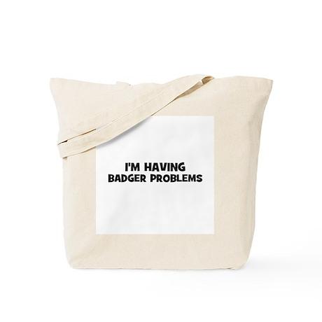 I'm having badger problems Tote Bag