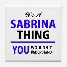 It's SABRINA thing, you wouldn't unde Tile Coaster