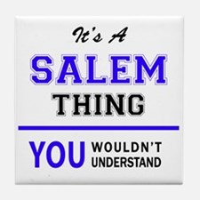 It's SALEM thing, you wouldn't unders Tile Coaster