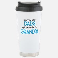Unique Only the best dads get promoted to grandpa Travel Mug