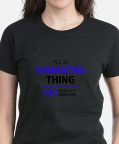 It's SAMANTHA thing, you wouldn't understa T-Shirt