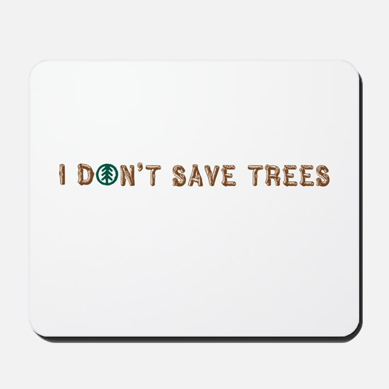 I don't save trees Mousepad