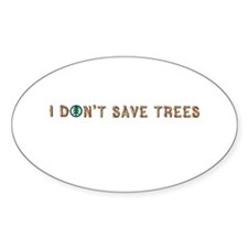 I don't save trees Oval Decal