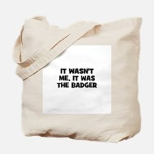 it wasn't me, it was the badg Tote Bag