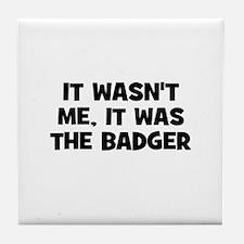 it wasn't me, it was the badg Tile Coaster