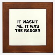 it wasn't me, it was the badg Framed Tile