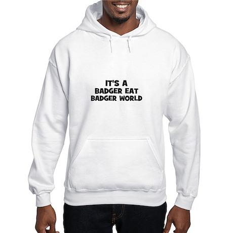 it's a badger eat badger worl Hooded Sweatshirt