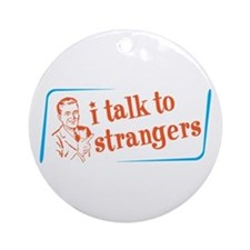 I talk to strangers Ornament (Round)