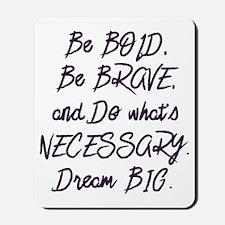 Bold, Brave, & Necessary Mousepad