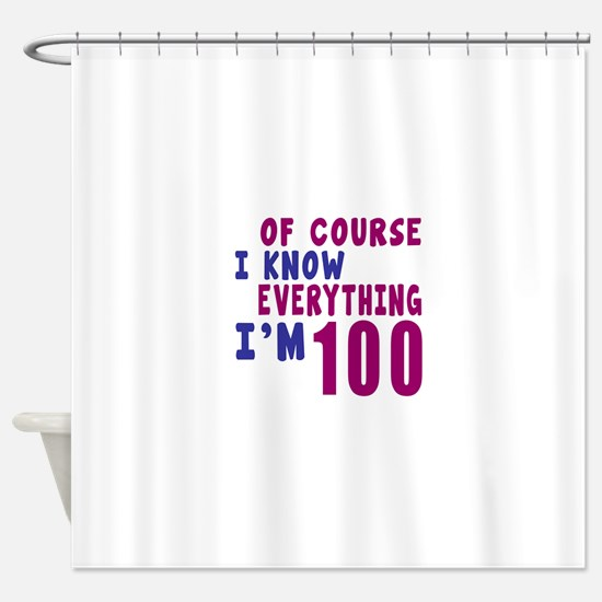 I Know Everythig I Am 100 Shower Curtain