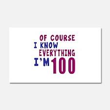 I Know Everythig I Am 100 Car Magnet 20 x 12