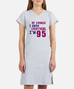 I Know Everythig I Am 95 Women's Nightshirt