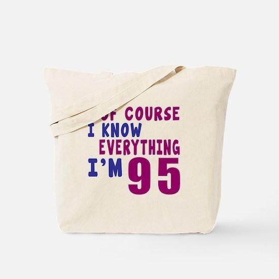 I Know Everythig I Am 95 Tote Bag
