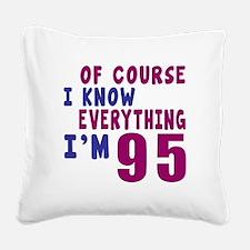 I Know Everythig I Am 95 Square Canvas Pillow