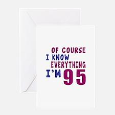 I Know Everythig I Am 95 Greeting Card