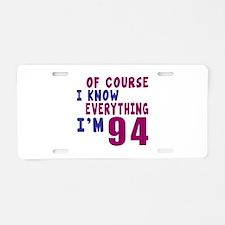 I Know Everythig I Am 94 Aluminum License Plate
