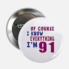 """I Know Everythig I Am 91 2.25"""" Button"""