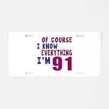 I Know Everythig I Am 91 Aluminum License Plate