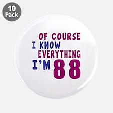 "I Know Everythig I Am 88 3.5"" Button (10 pack)"