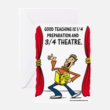 Teaching is Theater Greeting Card