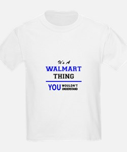 It's a WALMART thing, you wouldn't underst T-Shirt