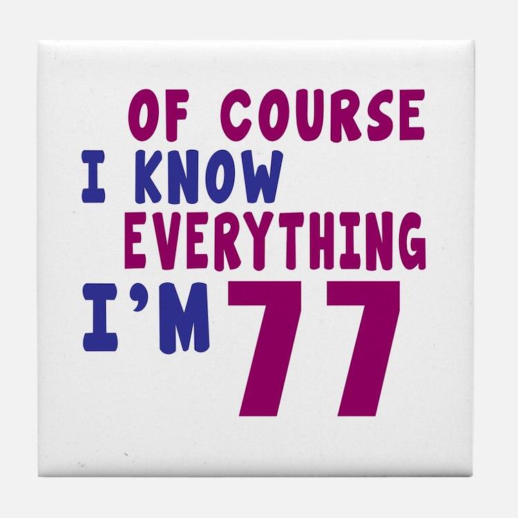 I Know Everythig I Am 77 Tile Coaster