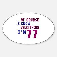 I Know Everythig I Am 77 Sticker (Oval)