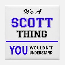 It's SCOTT thing, you wouldn't unders Tile Coaster