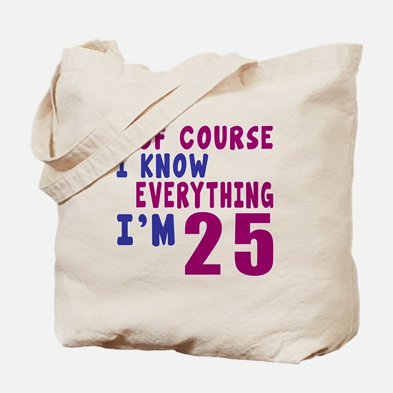 I Know Everythig I Am 25 Tote Bag