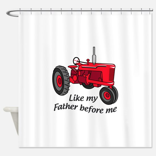 Like My Father Shower Curtain