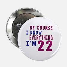 """I Know Everythig I Am 22 2.25"""" Button"""