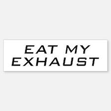 Eat My Exhaust Bumper Bumper Bumper Sticker