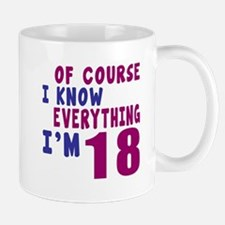 I Know Everythig I Am 18 Mug