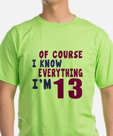 I Know Everythig I Am 13 T-Shirt