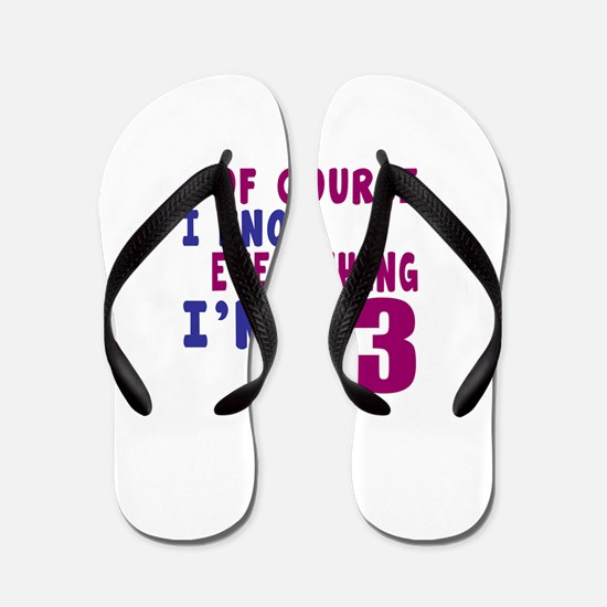 I Know Everythig I Am 13 Flip Flops