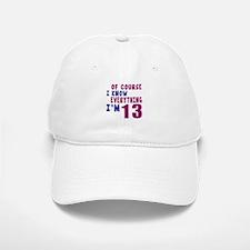 I Know Everythig I Am 13 Baseball Baseball Cap