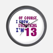 I Know Everythig I Am 13 Wall Clock