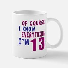 I Know Everythig I Am 13 Mug