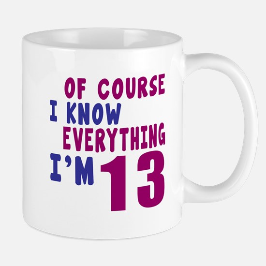 I Know Everythig I Am 13 Mug