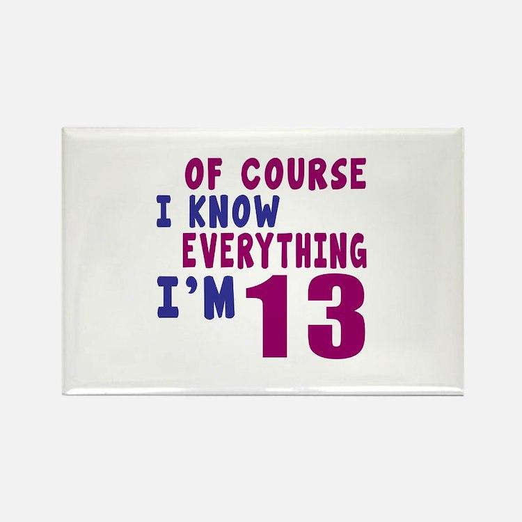 I Know Everythig I Am 13 Rectangle Magnet