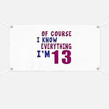 I Know Everythig I Am 13 Banner