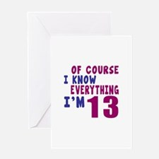 I Know Everythig I Am 13 Greeting Card